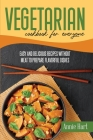 Vegetarian Cookbook For Everyone: Easy And Delicious Recipes Without Meat To Prepare Flavorful Dishes Cover Image