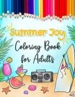 Summer Joy Coloring Book for Adults: Coloring Book for Grown ups (Summer, Beach, Ocean creatures, Bikini, Flip Flops...) - Large print easy for relaxa Cover Image