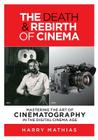 The Death & Rebirth of Cinema: Mastering the Art of Cinematography in the Digital Cinema Age Cover Image