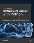 Mastering Reinforcement Learning with Python: Build next-generation, self-learning models using reinforcement learning techniques and best practices Cover Image