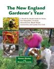 The New England Gardener's Year: A Month-by-Month Guide for Maine, New Hampshire, Vermont. Massachusetts, Rhode Island, Connecticut, and Upstate New York Cover Image