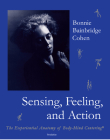 Sensing, Feeling, and Action: The Experiential Anatomy of Body-Mind Centering Cover Image