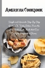 American Cookbook: Simple and Accurate Step-By-Step Guide With Tasty Dishes From the Best Restaurants. Meals that Can Easily be Prepared Cover Image