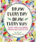 Draw Every Day, Draw Every Way (Guided Sketchbook): Sketch, Paint, and Doodle Through One Creative Year Cover Image