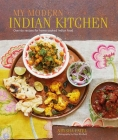 My Modern Indian Kitchen: Over 60 recipes for home-cooked Indian food Cover Image