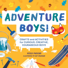 Adventure Boys!: Crafts and Activities for Curious, Creative, Courageous Boys Cover Image