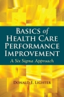 Basics of Health Care Performance Improvement: A Lean Six SIGMA Approach Cover Image