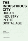The Industrious City: Urban Industry in the Digital Age Cover Image