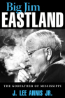 Big Jim Eastland: The Godfather of Mississippi Cover Image