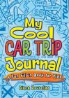 My Cool Car Trip Journal: A Fun Fill-In Book for Kids (Dover Children's Activity Books) Cover Image