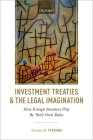 Investment Treaties and the Legal Imagination: How Foreign Investors Play by Their Own Rules Cover Image