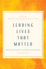 Leading Lives That Matter: What We Should Do and Who We Should Be, 2nd Ed. Cover Image