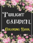 TWILIGHT GARDEN Coloring Book: An Adults Coloring Book Relaxation- Depression, anxiety, Stress Relieving, Easy, and Relaxing Coloring Page Cover Image