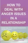 How to Deal with Anger Issues in A Relationship: Control Angry Partner, Improve Communication, And Boost Intimacy Cover Image