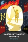 Masculinity Amidst Madness Cover Image