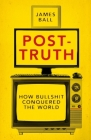 Post-Truth: How Bullshit Conquered the World Cover Image