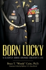 Born Lucky. A Slightly Above Average Soldier's Life Cover Image
