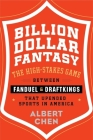 Billion Dollar Fantasy: The High-Stakes Game Between FanDuel and DraftKings That Upended Sports in America Cover Image