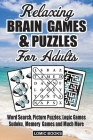 Relaxing Brain Games & Puzzles For Adults: Word Search, Picture Puzzles, Logic Games, Sudoku, Memory Games and Much More Cover Image