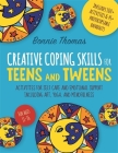Creative Coping Skills for Teens and Tweens: Activities for Self Care and Emotional Support Including Art, Yoga, and Mindfulness Cover Image