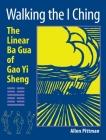 Walking the I Ching: The Linear Ba Gua of Gao Yi Sheng Cover Image