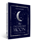The Enchanted Moon: The Ultimate Book of Lunar Magic Cover Image