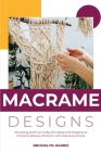 Macrame Designs: Stunning and Fun Crafty DIY Ideas and Projects to Enhance Beauty of Home with Macrame Knots Cover Image