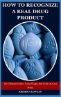 How To Recognize A Real Drug Product: The Ultimate Guide: Using Viagra And Cialis As Case Study Cover Image