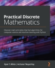Practical Discrete Mathematics: Discover math principles that fuel algorithms for computer science and machine learning with Python Cover Image