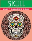 skull adult coloring book: A Coloring Book for Adults Featuring Fun Day of the Dead Sugar Skull Designs and Easy Patterns for Relaxation Cover Image
