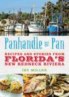 Panhandle to Pan: Recipes and Stories from Florida's New Redneck Riviera Cover Image