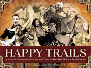 Happy Trails: A Pictorial Celebration of the Life and Times of Roy Rogers and Dale Evans Cover Image