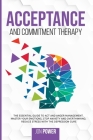 Acceptance And Commitment Therapy: The Essential Guide to ACT and Anger Management. Master Your Emotions, Stop Anxiety and Overthinking. Reduce Stress Cover Image