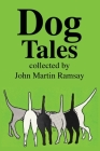 Dog Tales: Some are tall and some are true but all pay humorous tribute to Man's Best Friend. Cover Image