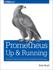 Prometheus: Up & Running: Infrastructure and Application Performance Monitoring Cover Image