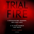 Trial by Fire Lib/E: A Devastating Tragedy, 100 Lives Lost, and a 15-Year Search for Truth Cover Image