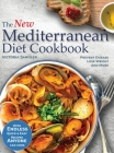 The New Mediterranean Diet Coobook: Endless quick and easy recipes anyone can cook. Prevent Disease- Lose Weight - And More - BONUS 30-day meal plan i Cover Image