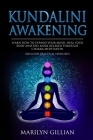 Kundalini Awakening: Learn How to Expand Your Mind, Heal Your Body and Feel More Relaxed Through Chakra Meditation (Includes Practical Exer Cover Image