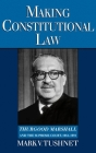 Making Constitutional Law: Thurgood Marshall and the Supreme Court, 1961-1991 Cover Image