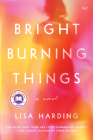 Bright Burning Things: A Novel Cover Image