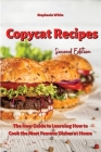 Copycat Recipes: The New Guide to Learning How to Cook the Most Famous Dishes at Home Cover Image