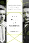 The Soul of Genius: Marie Curie, Albert Einstein, and the Meeting that Changed the Course of Science Cover Image