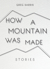 Kindle: How a Mountain Was Made: Stories Cover Image