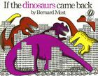 If the Dinosaurs Came Back [With Paperback Book] Cover Image