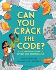 Can You Crack the Code?: A Fascinating History of Ciphers and Cryptography Cover Image
