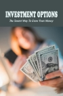 Investment Options: The Smart Way To Grow Your Money: Introduction To Investing Cover Image