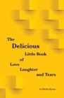The Delicious Little Book of Love, Laughter and Tears Cover Image