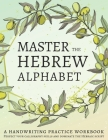 Master the Hebrew Alphabet: Perfect your calligraphy skills and dominate the Hebraic script Cover Image