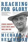 Reaching for Glory: Lyndon Johnson's Secret White House Tapes, 1964-1965 Cover Image