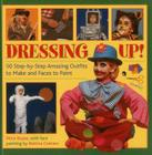 Dressing Up!: 50 Step-By-Step Amazing Outfits to Make and Faces to Paint Cover Image